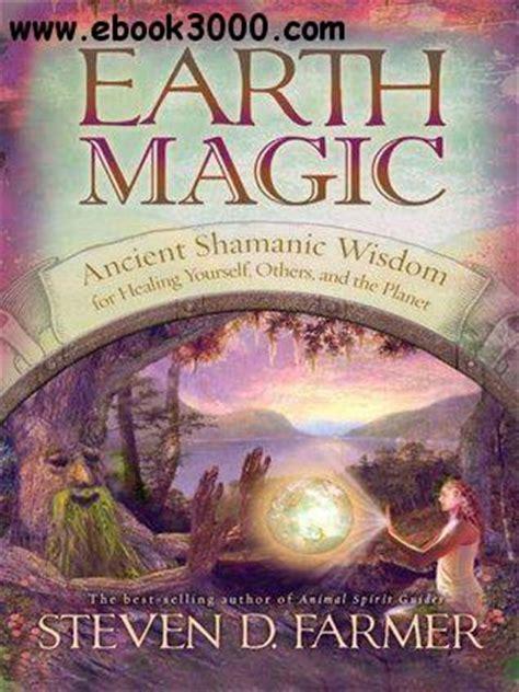 Earth Magic Ancient Shamanic Wisdom For Healing Yourself