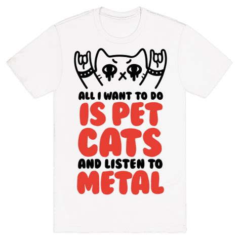Listen To Metal all i want to do is pet cats and listen to metal t shirt