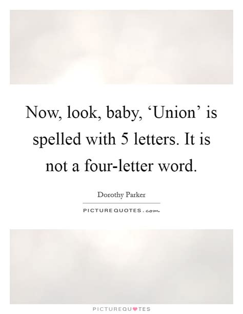 4 Letter Words Quotes now look baby union is spelled with 5 letters it is