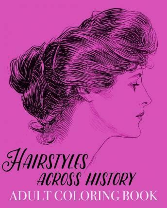 historical hairstyles books hairstyles across history adult coloring book coloring
