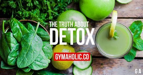 Detox Truths by The About Detox What It Means To Detoxify Your
