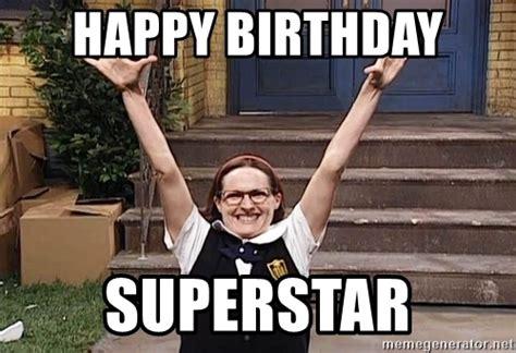 Happy Birthday Superstar Meme happy birthday superstar katherine gallagher happy