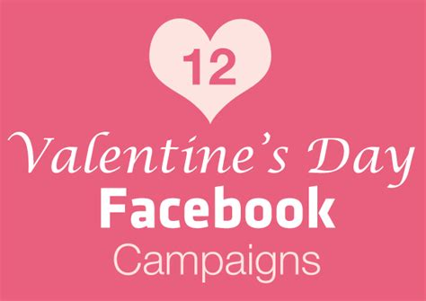 12 valentine day 12 valentine s day facebook caigns your customers will love