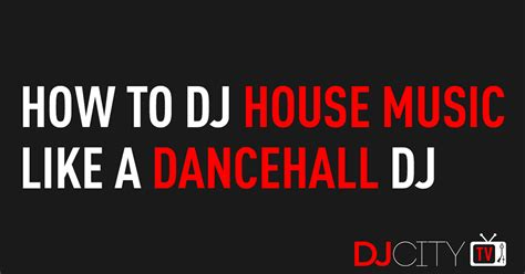 house music record pool how to dj house music like a dancehall dj