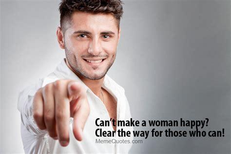 Handsome Man Meme - make a woman happy meme quotes