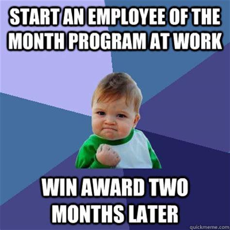 Employee Meme - start an employee of the month program at work win award