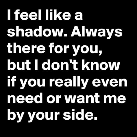 I Feel Like A by I Feel Like A Shadow Always There For You But I Don T