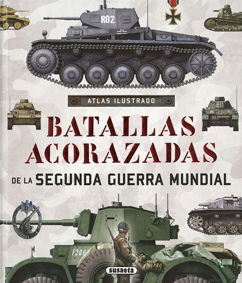 batallas acorazadas de la comprar libro atlas ilustrado de batallas acorazadas de la segunda guerra mundial