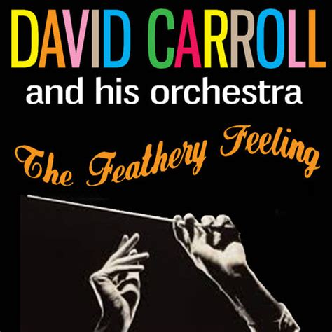 Feeling Feathery Today by The Feathery Feeling David Carroll And His Orchestra