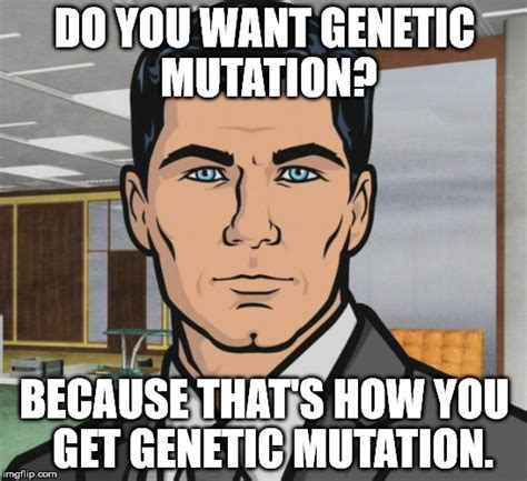 Genes And Memes - archer memes imgflip