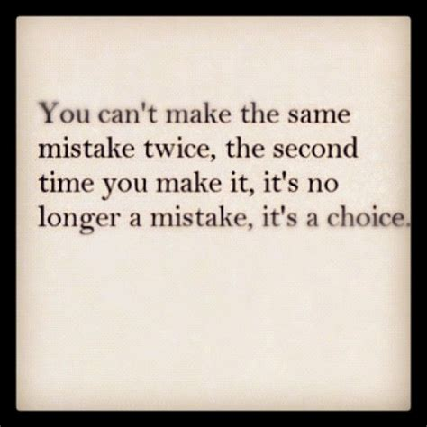 same pattern quotes you can t make the same mistake twice the second time you