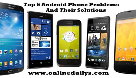 android problems phone tips top 5 android phone problems and their solutions dailys