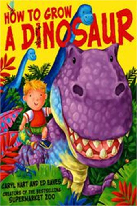 how to grow a dinosaur books how to grow a dinosaur ebook by caryl hart