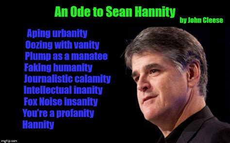 Sean Hannity Meme - quot an ode to sean hannity quot by john cleese of monty python