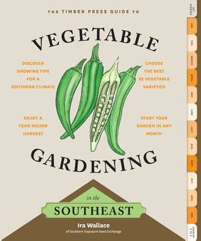 Vegetable Gardening In The Southeast The Timber Press Books On Vegetable Gardening