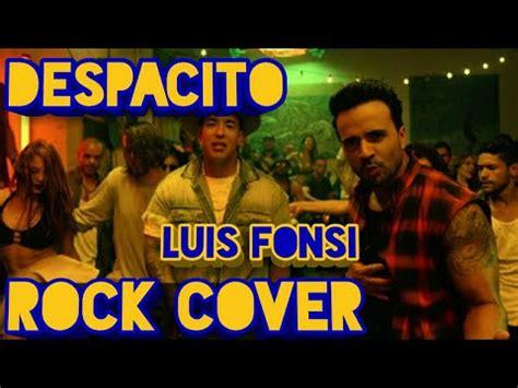 despacito rock despacito luis fonsi ft daddy yankee rock cover by