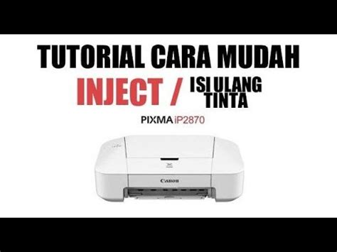 Tinta Printer Canon Pixma Ip2870 Canon Ip2870 Tutorial Cara Mudah Inject Tinta Printer