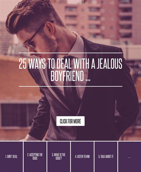 10 Ways To Deal With A Jealous Boyfriend 3 by 25 Ways To Deal With A Jealous Boyfriend