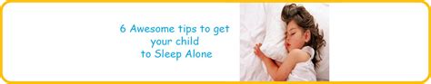 how to your to sleep alone 6 awesome tips to get your child to sleep alone
