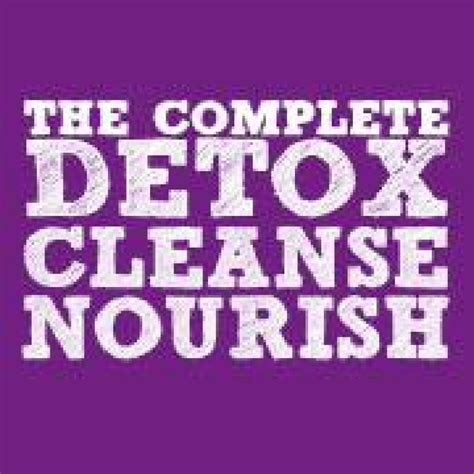 The Complete Detox Cleanse Nourish Ebook the complete detox cleanse and nourish