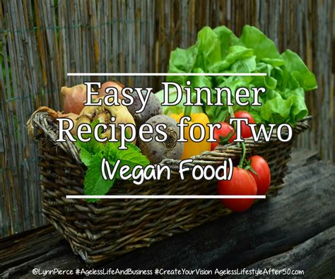 50 easy dinner recipes for two mrfood easy dinner recipes for two vegan food ageless lifestyle
