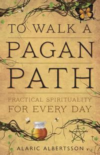 To Walk A Pagan Path By Alaric Albertsson Every Witch Way