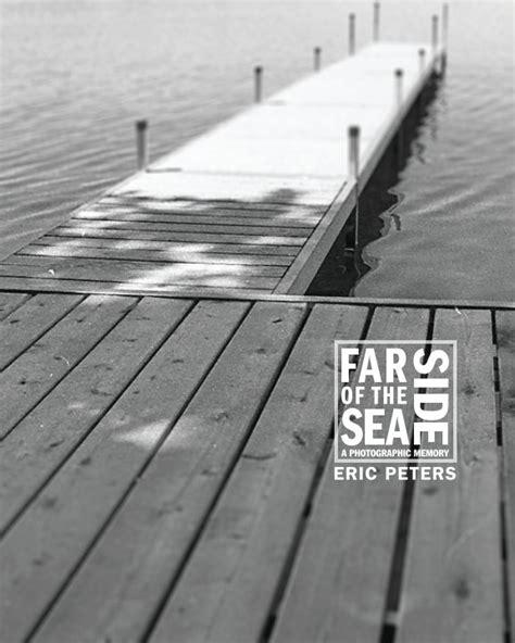 far side of the sea a photographic memory de eric peters libros de blurb espa 241 a