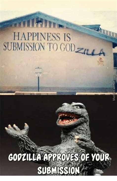 Happiness Is Meme - happiness is submission to god zlla gopzilla approves of