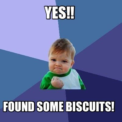 Biscuits Meme - meme creator yes found some biscuits meme generator