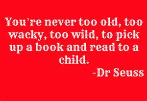 Too old too wacky too wild to pick up a book and read to a child