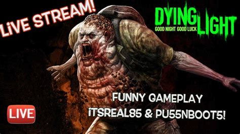 lights out free stream live stream funny dying light with itsreal85 pu55nboot5