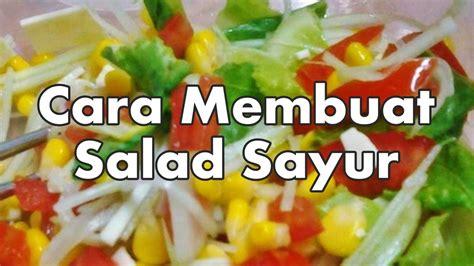 cara membuat salad sayur tradisional cara membuat salad sayur resep enak mudah youtube