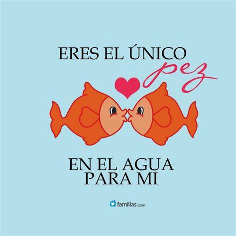 imagenes amor unico eres el 250 nico pez en el agua para mi yo amo a la vida