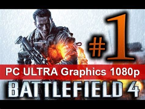 battlefield 4 walkthrough part 1 1080 hd ultra graphics pc 60 minutes no commentary