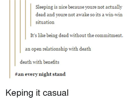 Open Relationship Meme - sleeping is nice because youre not actually dead and youre