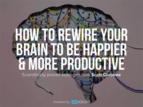 how to rewire a how to rewire your brain to be happier and more productive