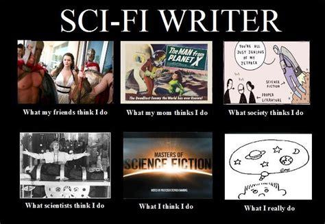 Sci Fi Memes - the truth about sci fi writers j m dattilo