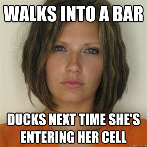 Hot Convict Meme - walks into a bar ducks next time she s entering her cell