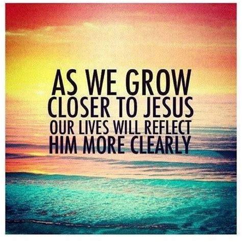 Jesus Quotes As We Grow Closer To Jesus Quotes Jesus Faith