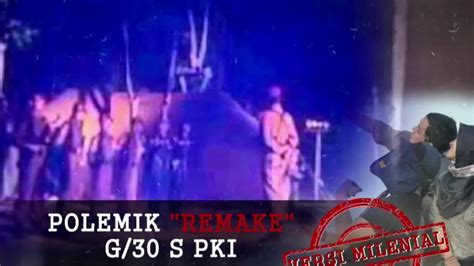 film g 30 s pki download video polemik pembuatan ulang film g30s pki versi milenial bag 3