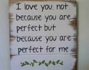 i love you not because you are perfect but because you