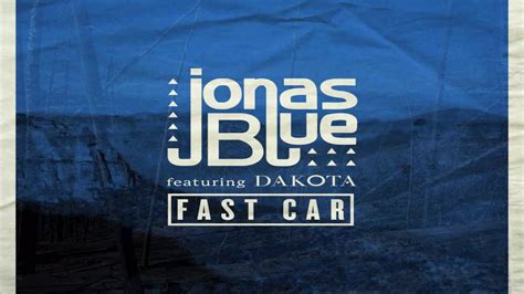 03 jonas blue featuring dakota fast car jonas blue fast car ft dakota 63rb remix youtube
