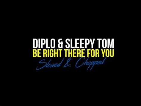 be right there diplo sleepy tom diplo sleepy tom be right there for you slow remix