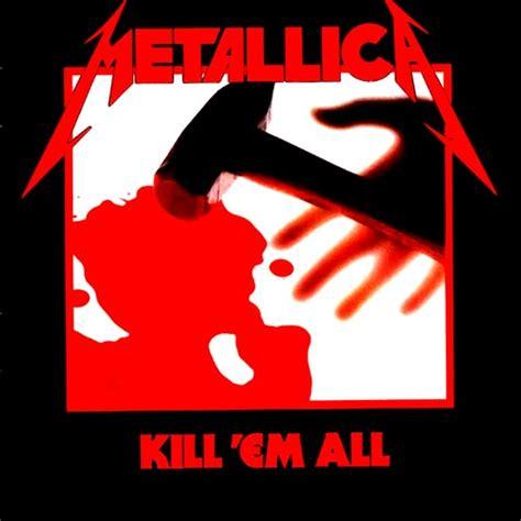 metallica kill em all kill em all wikip 233 dia a enciclop 233 dia livre