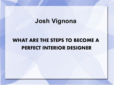 josh vignona what are the steps to become a perfect