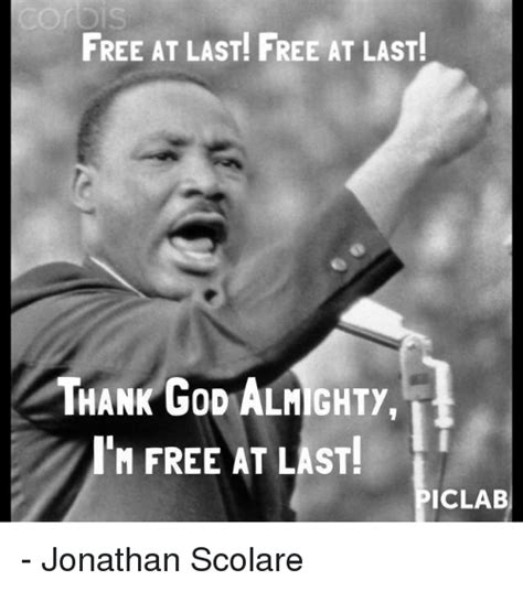 Free At Last Meme - free at last free at last thank god almighty m free at