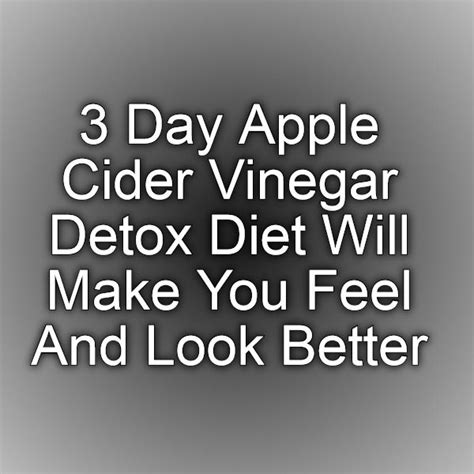 Can Apple Cider Detox Give You Diarehea by 3 Day Apple Cider Vinegar Detox Diet Will Make You Feel