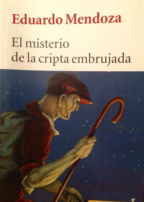 el misterio de la cripta embrujada eduardo mendoza le 237 da en agosto de 2015 surrealista e