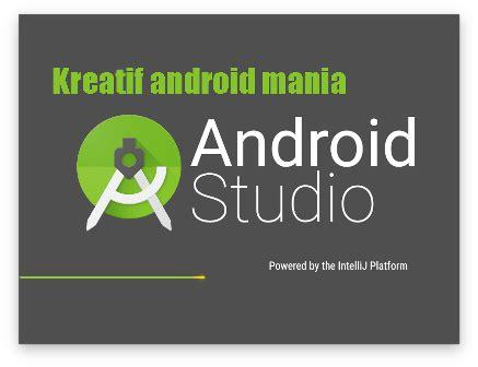Tutorial Membuat Aplikasi Android Dengan Android Studio Untuk Menengah berkreasi membuat aplikasi dgn android studio peluangnya