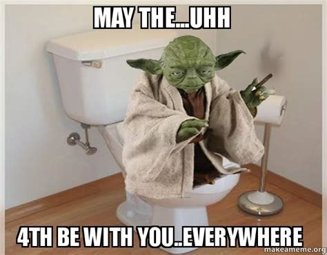 May The 4th Be With You Meme - may the uhh 4th be with you everywhere make a meme